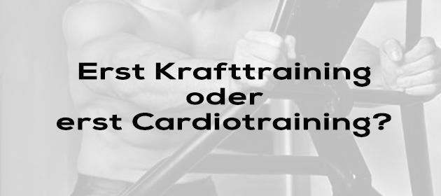 Erst Krafttraining oder erst Cardiotraining?